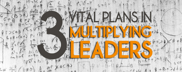 3 Vital Plans in Multiplying New Leaders