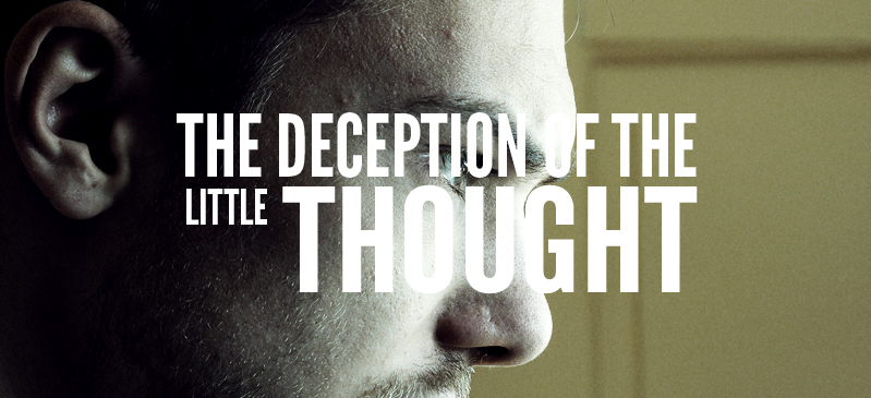 The DECEPTION of the Little Thought