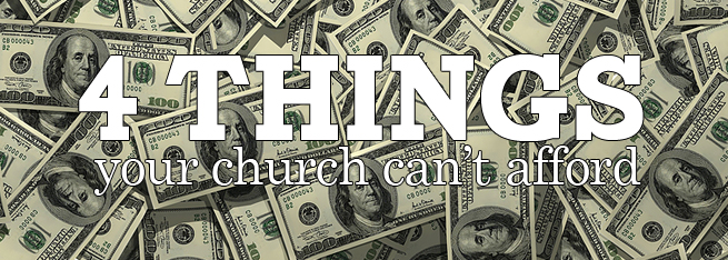 4 Things Your Church Can't Afford